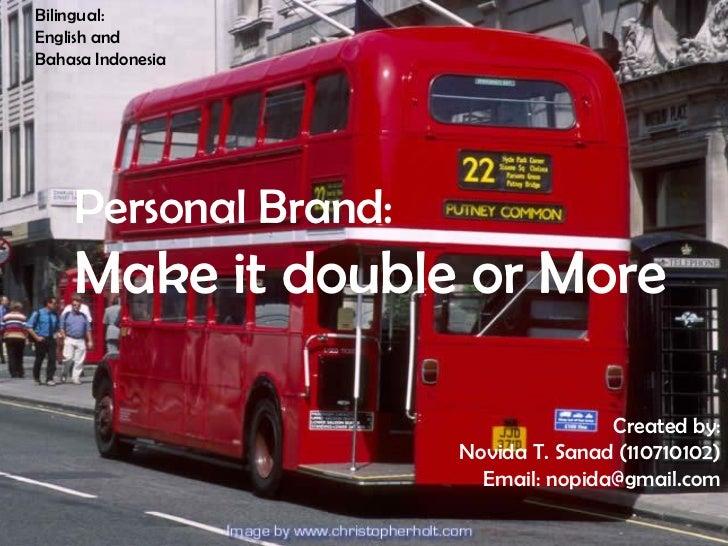 Bilingual:English andBahasa Indonesia    Personal Brand:    Make it double or More                                     Cre...