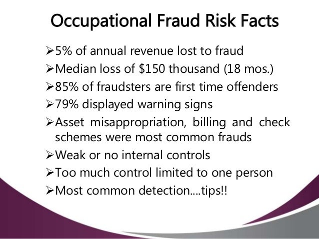 occupational fraud Occupational fraud, referring to fraud caused by an organization's own employees or executives, is among the most preventable fraud risks that a company faces.