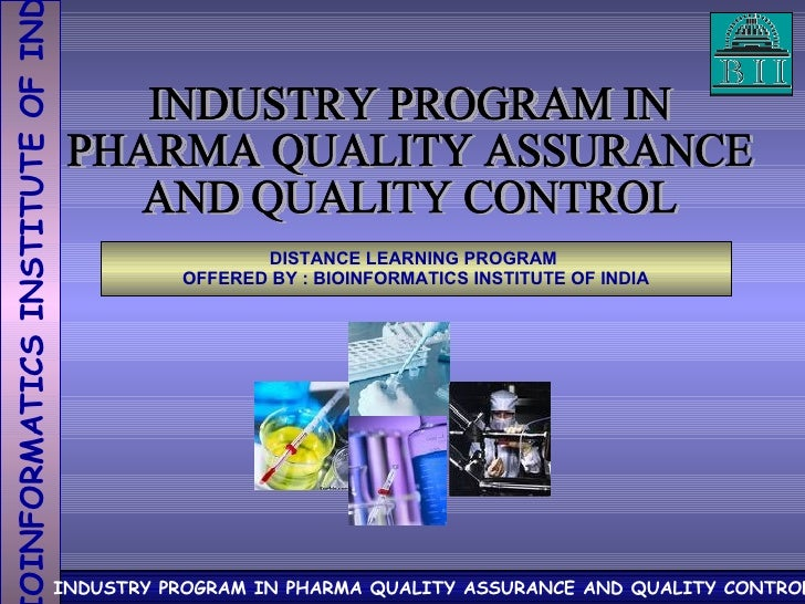 INDUSTRY PROGRAM IN PHARMA QUALITY ASSURANCE AND QUALITY CONTROL DISTANCE LEARNING PROGRAM  OFFERED BY : BIOINFORMATICS IN...
