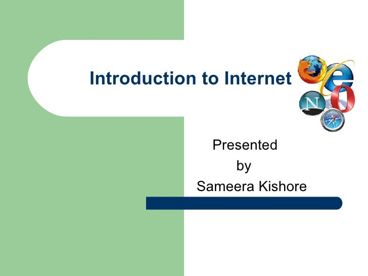 Introduction to Internet  Presented  by  Sameera Kishore