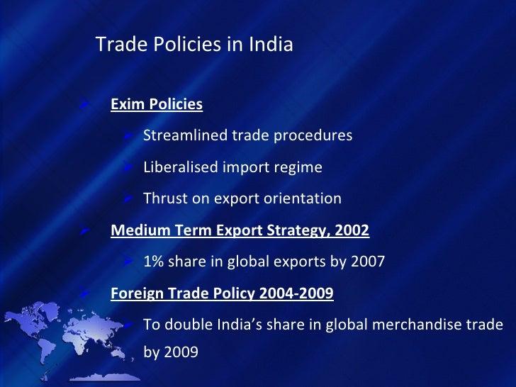 Trade Policies in India <ul><li>Exim Policies </li></ul><ul><ul><li>Streamlined trade procedures </li></ul></ul><ul><ul><l...