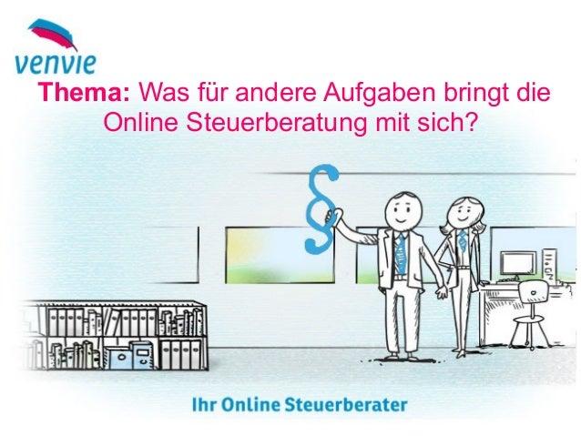 Thema: Was für andere Aufgaben bringt die Online Steuerberatung mit sich?