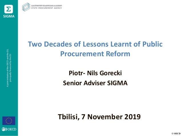 © OECD Two Decades of Lessons Learnt of Public Procurement Reform Piotr- Nils Gorecki Senior Adviser SIGMA Tbilisi, 7 Nove...