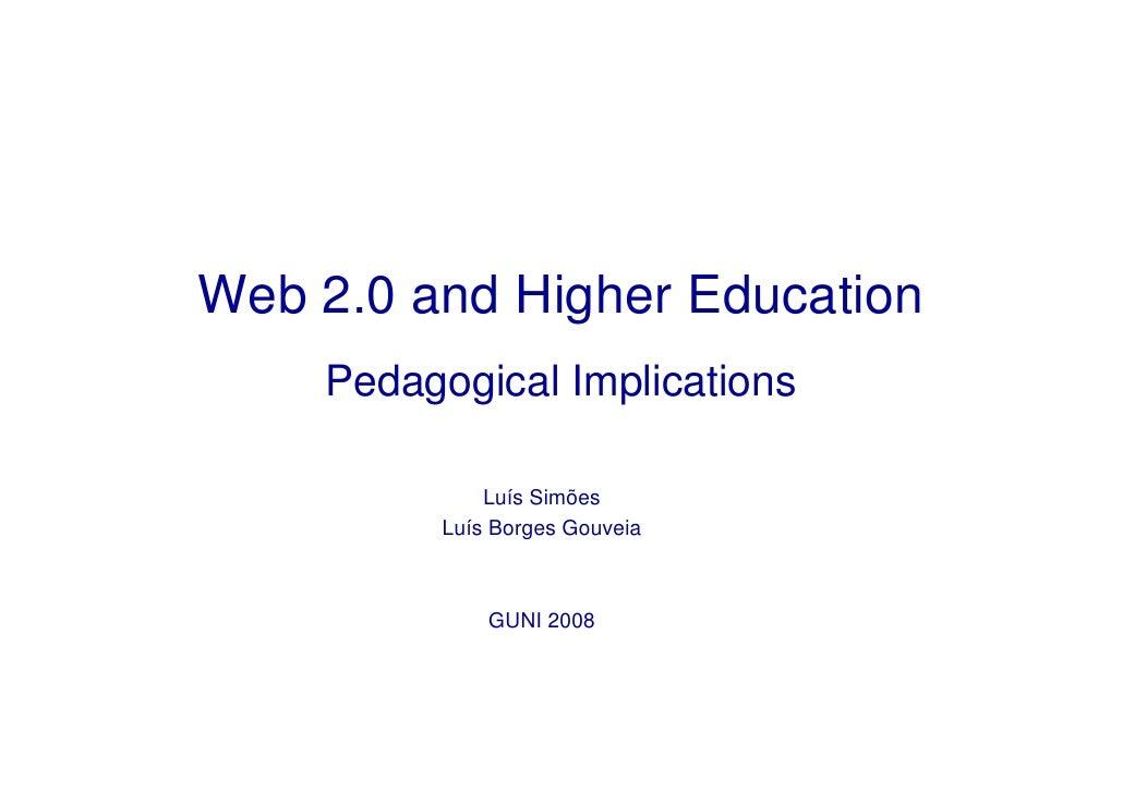 Web 2.0 and Higher Education     Pedagogical Implications               Luís Simões          Luís Borges Gouveia          ...