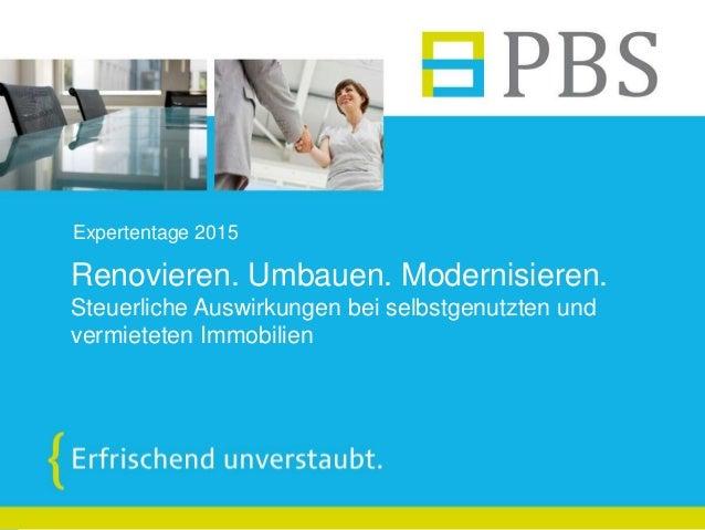 Renovieren. Umbauen. Modernisieren. Steuerliche Auswirkungen bei selbstgenutzten und vermieteten Immobilien Expertentage 2...