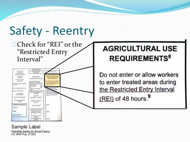 """Safety - Reentry Check for """"REI"""" or the """"Restricted Entry Interval"""" Sample Label Pesticide Safety for Small Farms, UC ANR ..."""