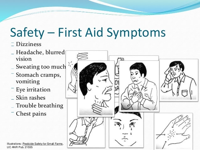 Safety – First Aid Symptoms Dizziness Headache, blurred vision Sweating too much Stomach cramps, vomiting Eye irritation S...