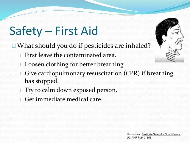 Safety – First Aid What should you do if pesticides are inhaled? First leave the contaminated area. Loosen clothing for be...
