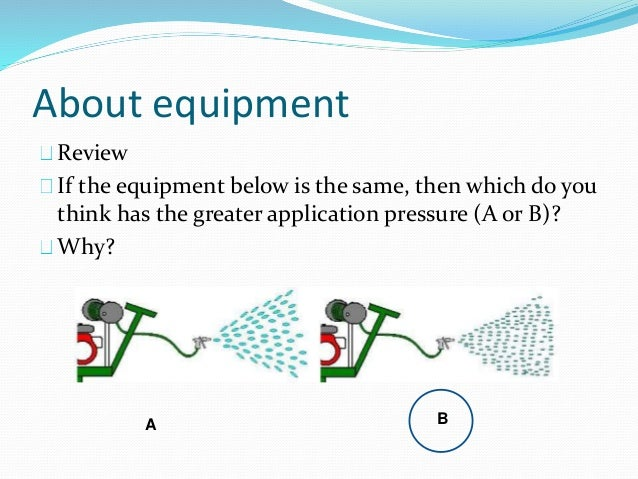 About equipment Review If the equipment below is the same, then which do you think has the greater application pressure (A...