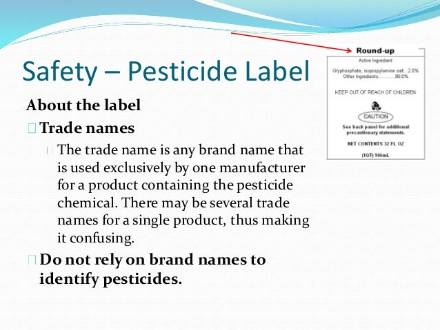 Safety – Pesticide Label About the label Trade names The trade name is any brand name that is used exclusively by one manu...