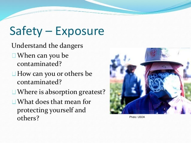 Safety – Exposure Understand the dangers When can you be contaminated? How can you or others be contaminated? Where is abs...