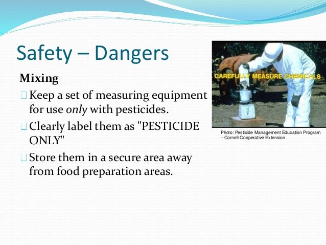 """Safety – Dangers Mixing Keep a set of measuring equipment for use only with pesticides. Clearly label them as """"PESTICIDE O..."""