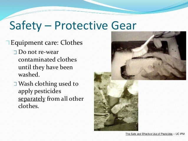 Safety – Protective Gear Equipment care: Clothes Do not re-wear contaminated clothes until they have been washed. Wash clo...