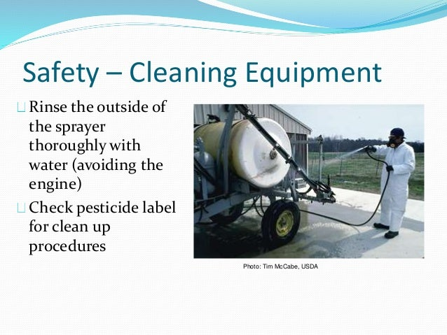 Safety – Cleaning Equipment Rinse the outside of the sprayer thoroughly with water (avoiding the engine) Check pesticide l...