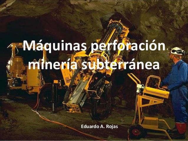 Máquinas perforación minería subterránea Eduardo A. Rojas