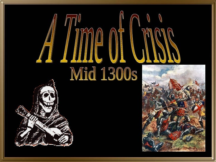 A Time of Crisis Mid 1300s