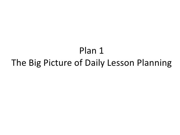 Plan 1 The Big Picture of Daily Lesson Planning