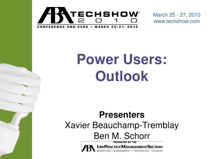 March 25 - 27, 2010                      www.techshow.com       Power Users:     Outlook          Presenters Xavier Beauch...