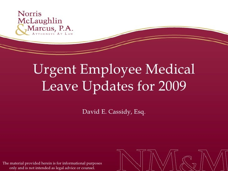 Urgent Employee Medical Leave Updates for 2009 David E. Cassidy, Esq. The material provided herein is for informational pu...