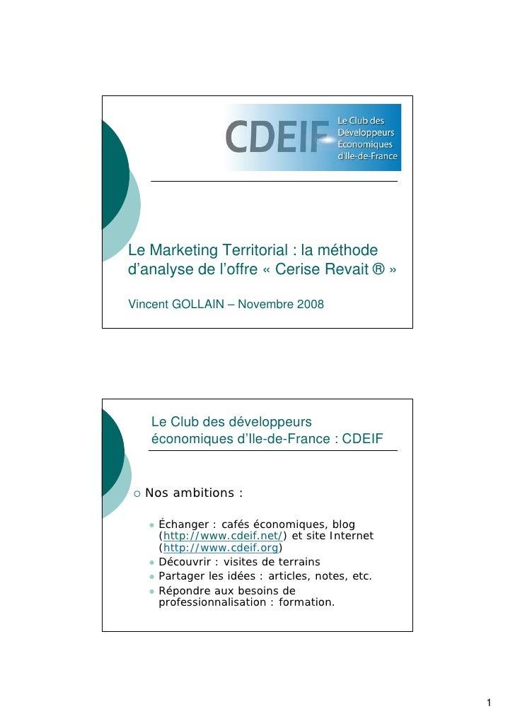 Le Marketing Territorial : la méthode d'analyse de l'offre « Cerise Revait ® »  Vincent GOLLAIN – Novembre 2008         Le...