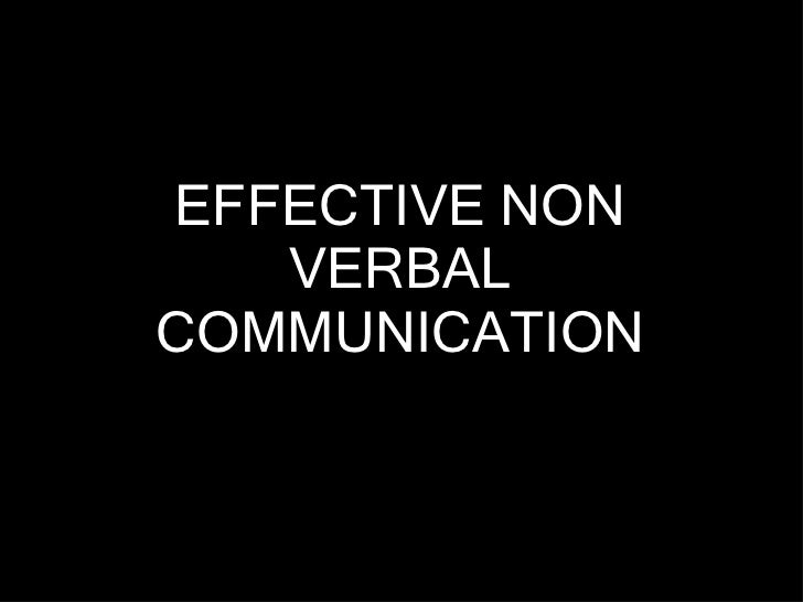 <ul><li>EFFECTIVE NON VERBAL COMMUNICATION </li></ul>