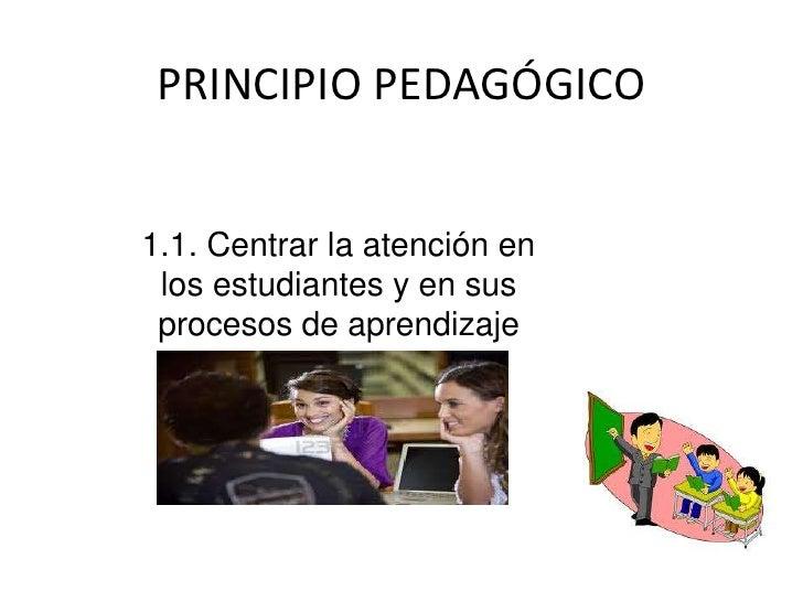 PRINCIPIO PEDAGÓGICO1.1. Centrar la atención en los estudiantes y en sus procesos de aprendizaje
