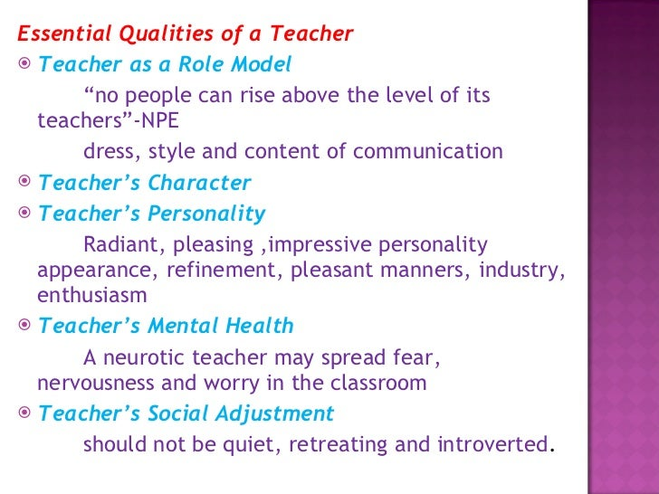 personal attributes of a good teacher It's of course impossible to draw up a precise list of qualities which every great music teacher must have a wide variety of approaches to teaching music exist, and there is not necessarily a right and a wrong way to go about it.