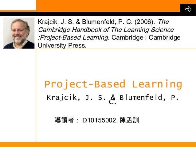 Krajcik, J. S. & Blumenfeld, P. C. (2006). The Cambridge Handbook of The Learning Science :Project-Based Learning. Cambrid...