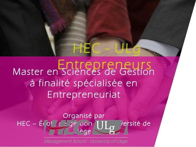 HEC - ULg         EntrepreneursMaster en Sciences de Gestion   à finalité spécialisée en       Entrepreneuriat            ...
