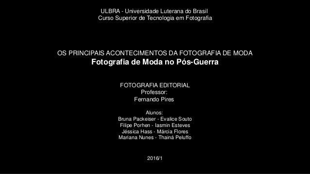 ULBRA - Universidade Luterana do Brasil Curso Superior de Tecnologia em Fotografia OS PRINCIPAIS ACONTECIMENTOS DA FOTOGRA...