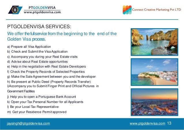 PTGOLDENVISA SERVICES: www.ptgoldenvisa.com 13 We offer thefullservice fromthe beginning to the end of the Golden Visa pro...