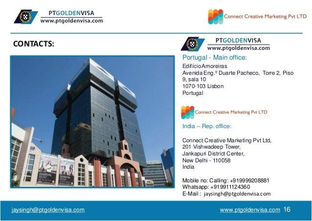 www.ptgoldenvisa.com 16 Portugal - Main office: EdifícioAmoreiras Avenida Eng.º Duarte Pacheco, Torre 2, Piso 9, sala 10 1...