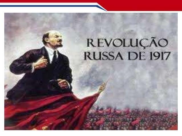 REVOLUÇÃO RUSSA DE 1917 • Introdução/Significações: - Fim do czarismo e dos vestígios do Antigo Regime na Rússia; - Rompeu...