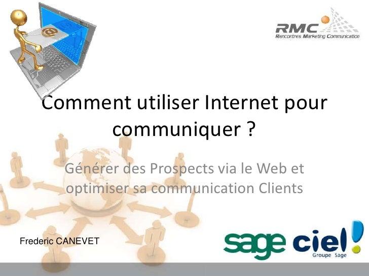 Comment utiliser Internet pour communiquer ?<br />Générer des Prospects via le Web et optimiser sa communication Clients<b...