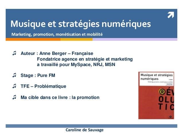  Musique et stratégies numériques Marketing, promotion, monétisation et mobilité ♫ Auteur : Anne Berger – Française Fonda...
