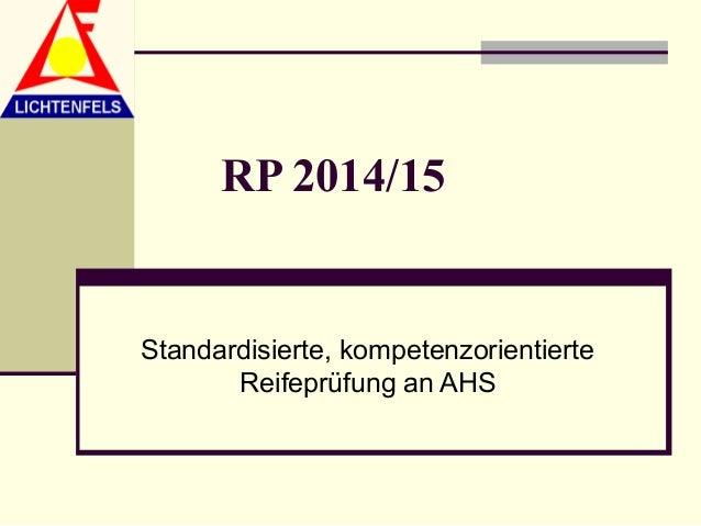 RP 2014/15Standardisierte, kompetenzorientierte       Reifeprüfung an AHS