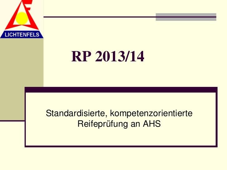 RP 2013/14Standardisierte, kompetenzorientierte       Reifeprüfung an AHS