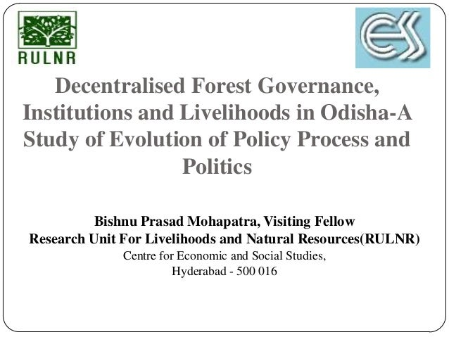 Decentralised Forest Governance,Institutions and Livelihoods in Odisha-AStudy of Evolution of Policy Process and          ...