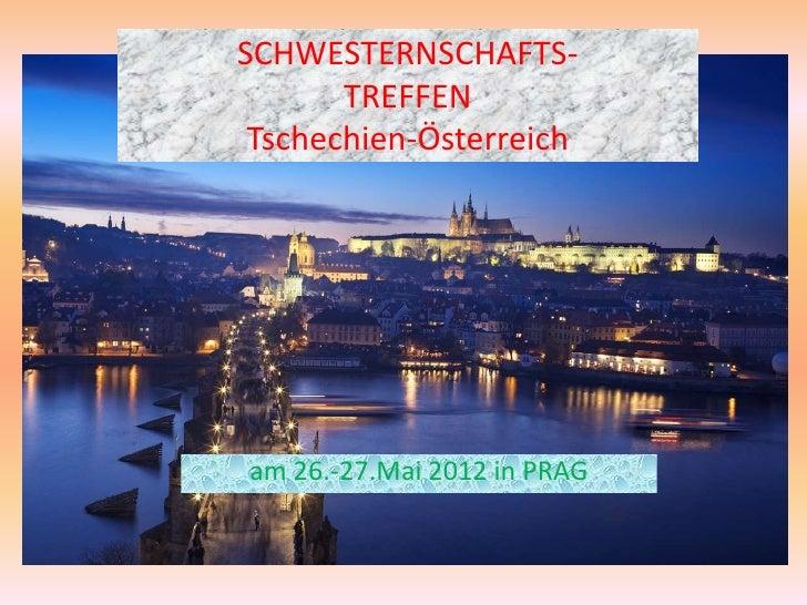 SCHWESTERNSCHAFTS-       TREFFEN Tschechien-Österreicham 26.-27.Mai 2012 in PRAG