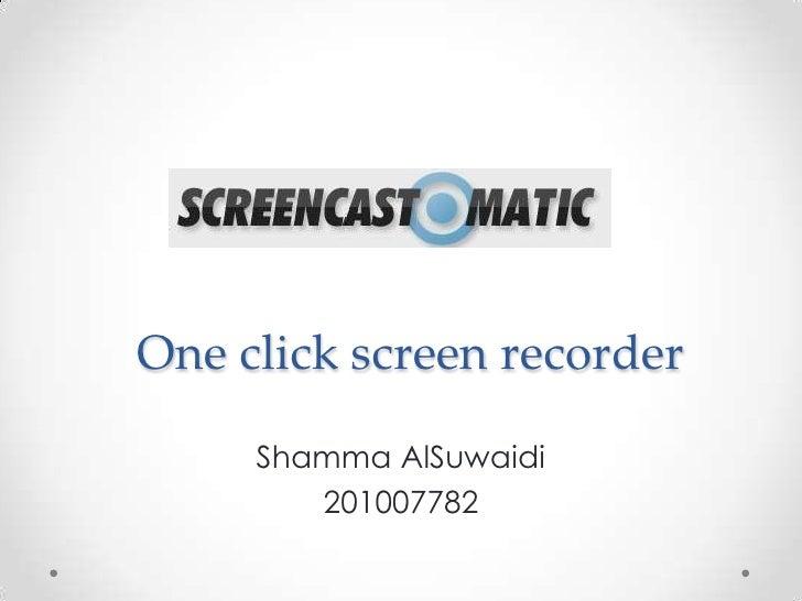 One click screen recorder     Shamma AlSuwaidi        201007782