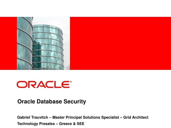 <Insert Picture Here>     Oracle Database Security  Gabriel Trauvitch – Master Principal Solutions Specialist – Grid Archi...