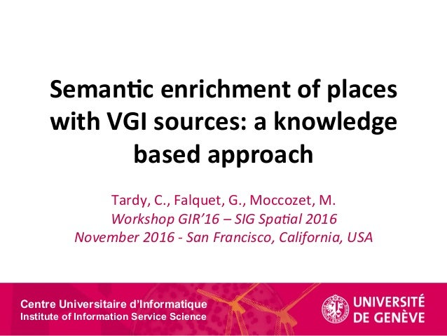 Centre Universitaire d'Informatique Institute of Information Service Science Seman&c	enrichment	of	places	 with	VGI	source...