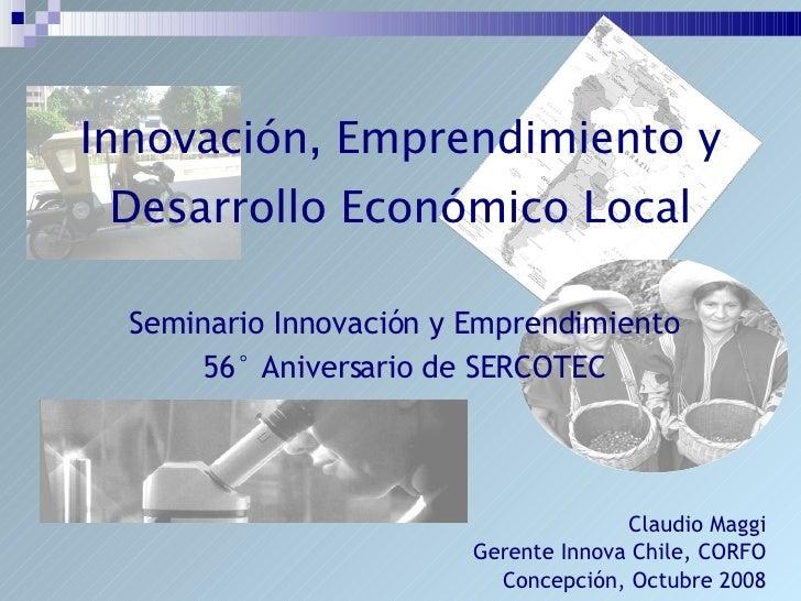 Innovación, Emprendimiento y Desarrollo Económico Local <ul><li>Seminario Innovación y Emprendimiento </li></ul><ul><li>56...