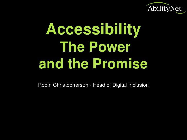 Accessibility   The Powerand the PromiseRobin Christopherson - Head of Digital Inclusion