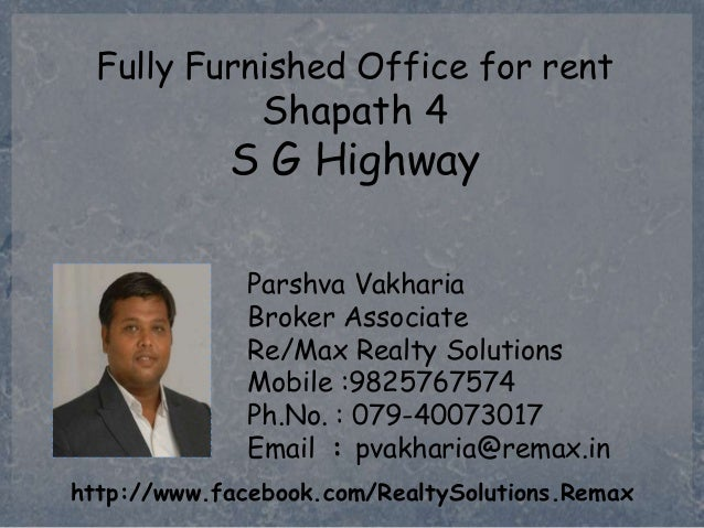 Fully Furnished Office for rent  Shapath 4  S G Highway Parshva Vakharia Broker Associate Re/Max Realty Solutions Mobile :...