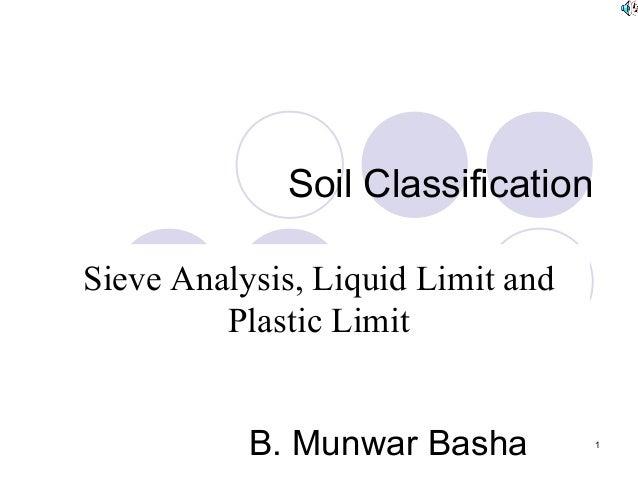 Soil ClassificationSieve Analysis, Liquid Limit and         Plastic Limit           B. Munwar Basha         1