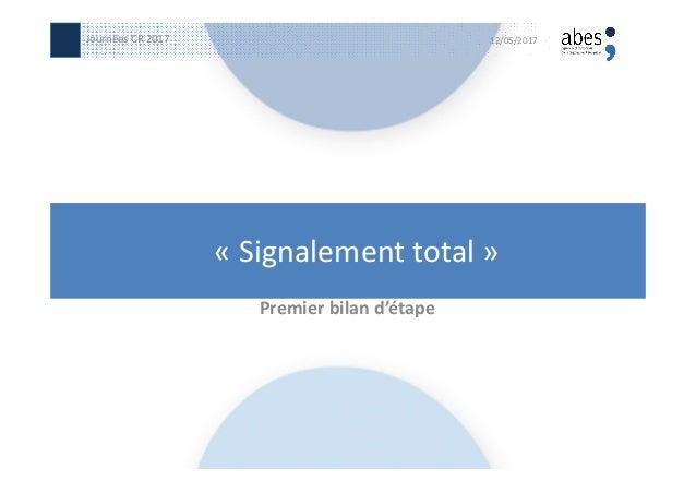 « Signalement total » Premier bilan d'étape 12/05/2017Journées CR 2017