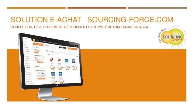 SOLUTION E-ACHAT SOURCING-FORCE.COM CONCEPTION, DÉVELOPPEMENT, DÉPLOIEMENT D'UN SYSTÈME D'INFORMATION ACHAT