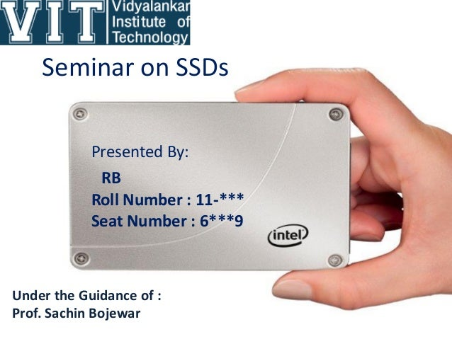 Seminar on SSDs Presented By: RB Roll Number : 11-*** Seat Number : 6***9 Under the Guidance of : Prof. Sachin Bojewar