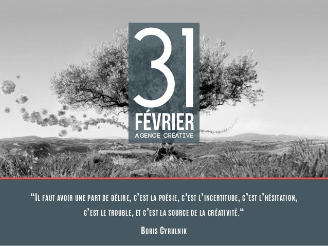 """31févrierAgence créative """"IL FAUT AVOIR UNE PART DE DÉLIRE, C'EST LA POÉSIE, C'EST L'INCERTITUDE, C'EST L'HÉSITATION,  C'..."""